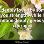Being Loved Deeply Gives You Strength
