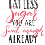 Eat Less Sugar Quotes Pinterest