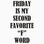 Friday My Second Favorite F Word Quote