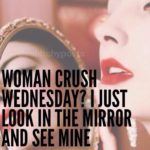 Funny Woman Crush Wednesday Quotes Tumblr