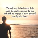 Inspirational Quotes For Someone Going Through Cancer