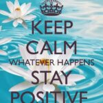 Keep Calm And Stay Positive Quotes Tumblr