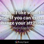 Maya Angelou Change Your Attitude Pinterest