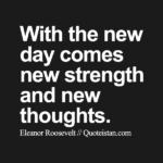 With The New Day Comes New Strength And New Thoughts Pinterest